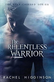 The Relentless Warrior: The Star-Crossed Series #6 (English Edition) par [Higginson, Rachel]