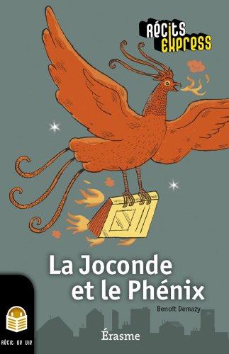 La Joconde et le Phénix: une histoire pour les enfants de 10 à 13 ans (Récits Express t. 9)