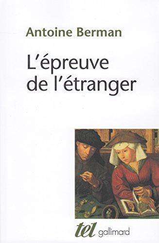 L'Épreuve de l'étranger: Culture et traduction dans l'Allemagne romantique par Antoine Berman