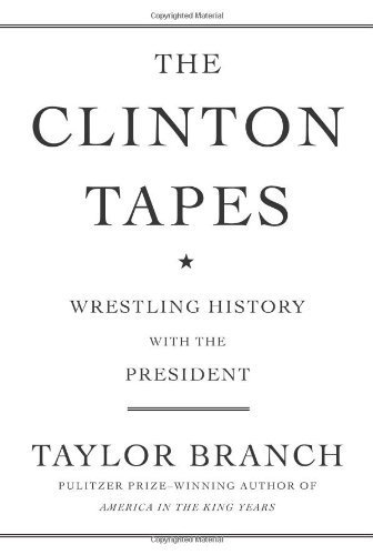 The Clinton Tapes: Wrestling History with the President by Taylor Branch (2009-09-29) - Clinton Tapes