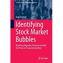 Identifying Stock Market Bubbles: Modeling Illiquidity Premium and Bid-Ask Prices of Financial Securities (Contributions to Management Science)