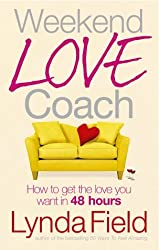 Weekend Love Coach: How to Get the Love You Want in 48 Hours by Lynda Field (2005-01-06)