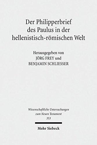 Der Philipperbrief des Paulus in der hellenistisch-römischen Welt (Wissenschaftliche Untersuchungen zum Neuen Testament, Band 353)