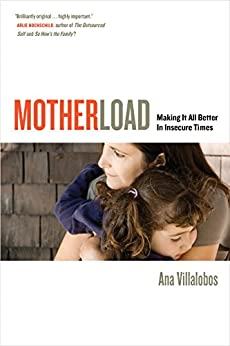 Motherload: Making It All Better in Insecure Times par [Villalobos, Ana]