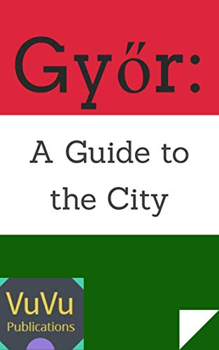 Győr: A Guide to the City (English Edition)
