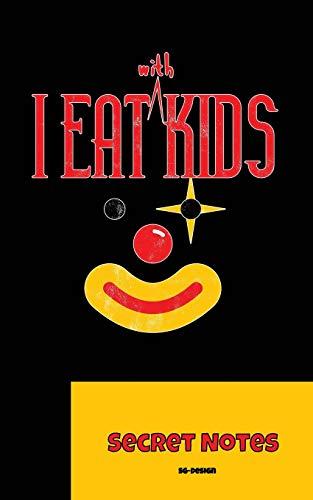 Kid Kostüm Clown - I Eat With Kids - Secret Notes: Das perfekte Notizbuch Geschenk für Groß und Klein - Clowns findet jedes Kind oder Erwachsener lustig. Ob im Zirkus ... oder als Kostüm im Karneval - Immer lustig!