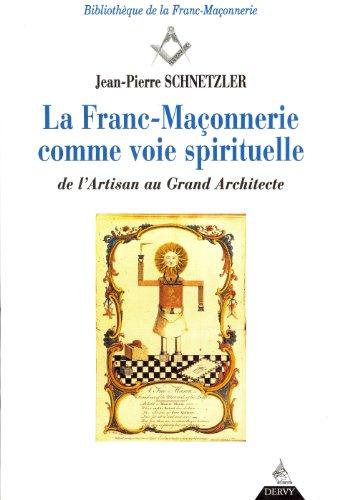 La Franc-maçonnerie comme voie spirituelle : De l'artisan au grand architecte par Jean-Pierre Schnetzler