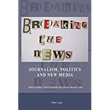Br(e)aking the News: Journalism, Politics and New Media