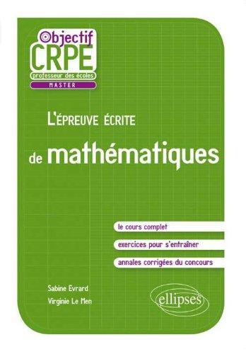 L'Épreuve Écrite de Mathématiques Objectif CRPE. Le Cours Complet Exercices Annales Corrigées