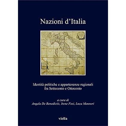 Nazioni D'Italia: Identità Politiche E Appartenenze Regionali Fra Settecento E Ottocento (I Libri Di Viella Vol. 136)