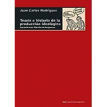 TEORIA E HISTORIA DE LA PRODUCCION IDEOLOGICA (Cuestiones de antagonismo)