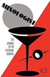 Mixologist: The Journal of the European Cocktail, Volume 3 by Jared McDaniel Brown (2009-11-12)