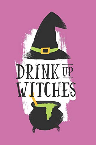 Drink Up Witches: Funny Witches Cauldron Drawing Design Gift for Women Cocktail Lovers (Hour Halloween Happy)