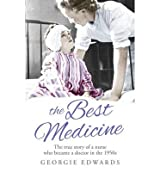 [(The Best Medicine: The True Story of a Nurse Who Became a Doctor in the 1950s )] [Author: Georgie Edwards] [Jul-2013]