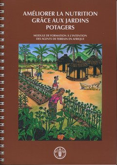 Ameliorer La Nutrition Grace Aux Jardins Potagers: Module de Formation A L'Intention Des Agents de Terrain En Afrique (Documents Hors Collection) par Food and Agriculture Organization of the United Nations