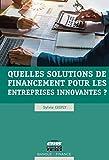 Quelles solutions de financement pour les entreprises innovantes ? (Banque - Finance)...
