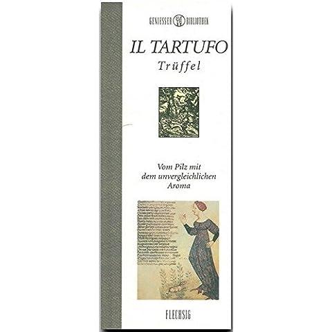 Il Tartufo - Tr??ffel: Vom Pilz mit dem unvergleichlichen Aroma by Leonardo Castellucci