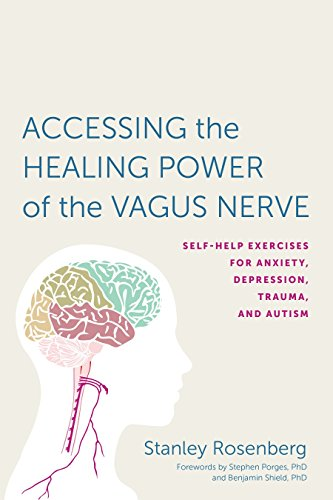 Accessing the Healing Power of the Vagus Nerve: Self-Help Exercises for Anxiety, Depression, Trauma, and Autism por Stanley Rosenbery