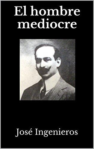 El hombre mediocre por José Ingenieros