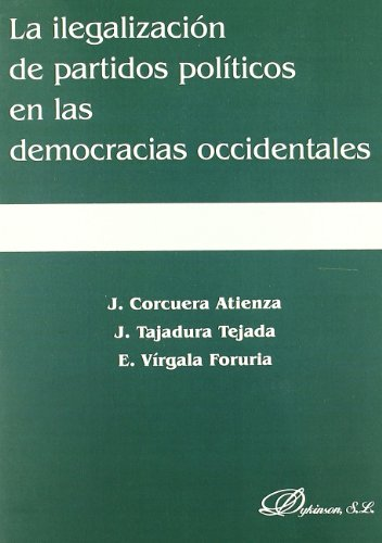 La ilegalizacion de partidos politicos en las democracias occidentales/ Outlaw of political parties in Western democracies por Javier Corcuera Atienza