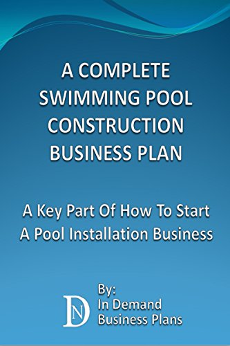 A Complete Swimming Pool Construction Business Plan: A Key Part Of How To Start A Pool Installation Business (English Edition) (Pool-installation)