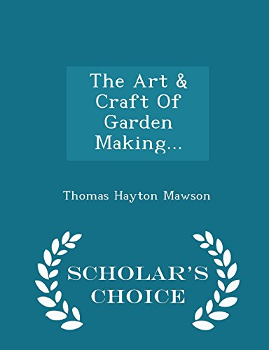 The Art & Craft Of Garden Making... - Scholar's Choice Edition