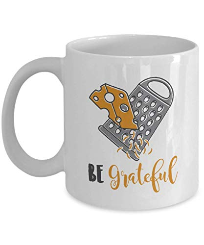 Hshbgiu Be Grateful. Funny Cheese Grater Pun Coffee & Tea Gift Mug Cup and Novelty Cooking Gifts For Cheese Lovers, Foodies, Cooks, Bakers & Chefs