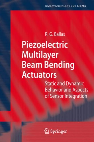 Piezoelectric Multilayer Beam Bending Actuators: Static and Dynamic Behavior and Aspects of Sensor Integration (Microtechnology and MEMS) (Beam Transducer)