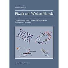 Physik und Werkstoffkunde: Eine Einführung in die Physik und Werkstoffkunde für Ingenieure (Bachelor)