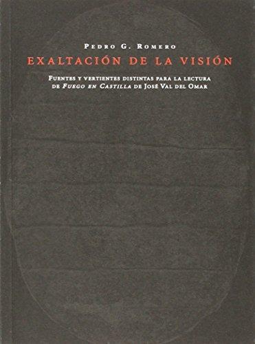 Exaltación De La Visión. Fuentes Y Vertientes Distintas Para La Lectura De Fuego En Castilla (Mudito & Co) por Pedro G. Romero (1964- )