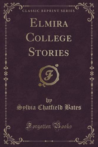 Elmira College Stories (Classic Reprint) by Sylvia Chatfield Bates (2015-09-27)