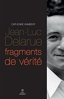 Jean-Luc Delarue, fragments de vérité par [RAMBERT, Catherine]