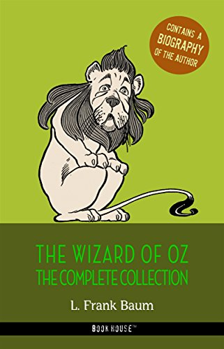 L. Frank Baum: The Complete Wizard of Oz Collection + A Biography of the Author (The Greatest Fictional Characters of All Time)