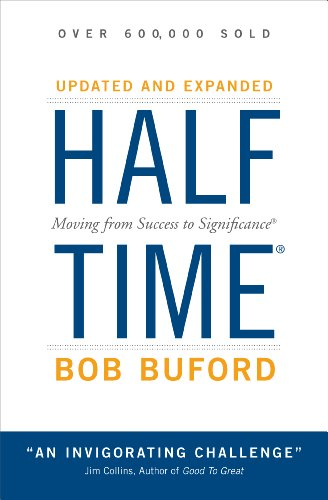 Halftime: Changing Your Game Plan from Success to Significance (English Edition) por Bob Buford