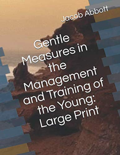 Gentle Measures in the Management and Training of the Young: Large Print