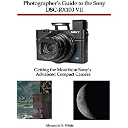 Photographer's Guide to the Sony DSC-RX100 VII: Getting the Most from Sony's Advanced Compact Camera (English Edition)