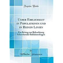 Ueber Erblichkeit in Populationen und in Reinen Linien: Ein Beitrag zur Beleuchtung Schwebender Selektionsfragen (Classic Reprint)