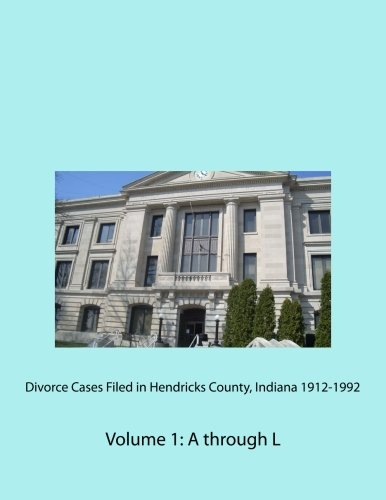 Divorce Cases Filed in Hendricks County, Indiana 1912-1992 Volume 1: A through L por Meredith Thompson