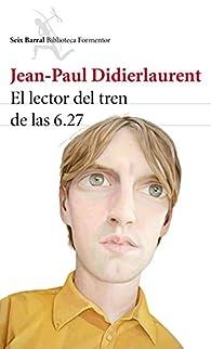 El lector del tren de las 6.27 par Jean-Paul Didierlaurent