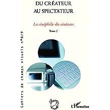 Du créateur au spectateur: La cinéphilie des cinéastes - (Tome 2)