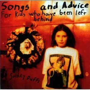 Songs & Advice for Kids Who Have Been Left Behind by Stinky Puffs (1996-11-26)