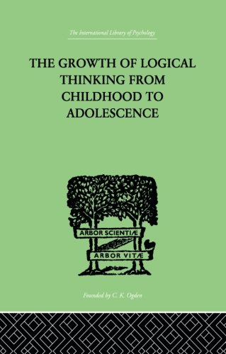 The Growth Of Logical Thinking From Childhood To Adolescence: AN ESSAY ON THE CONSTRUCTION OF FORMAL OPERATIONAL STRUCTURES (International Library of Psychology)