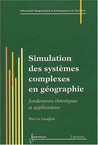 Simulation des systèmes complexes en géographie : Fondements théoriques et applications