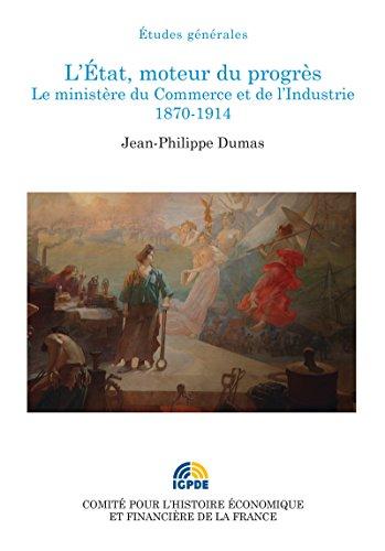 L'État, moteur du progrès: Le ministère du Commerce et de l'Industrie, 1870-1914