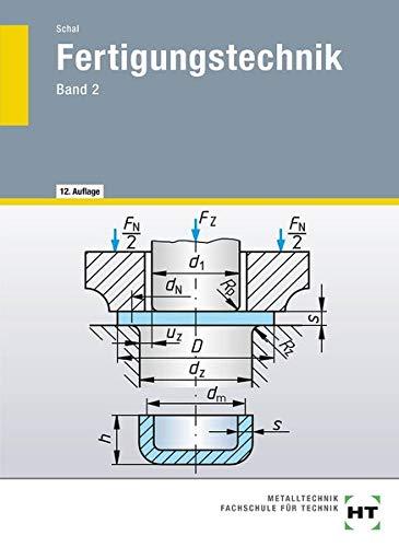 Fertigungstechnik, Bd.2, Urformen, Umformen (Massivumformungen und Stanzen), Trennen (Zerteilen), Fügen (Pressen, Schweißen, Löten, Kleben), Besc