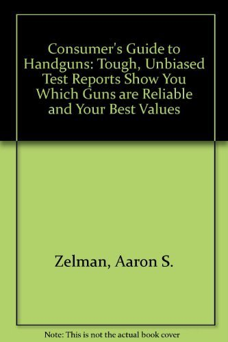 Consumer's Guide to Handguns: Tough, Unbiased Test Reports Show You Which Guns Are Reliable and Your Best Values by Aaron S. Zelman (1986-02-01) (Zelman Aaron)