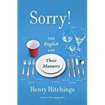 [(Sorry!: The English and Their Manners)] [ By (author) Henry Hitchings ] [January, 2013]