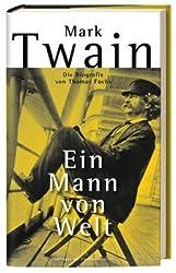 Mark Twain: Ein Mann von Welt - Die Biografie