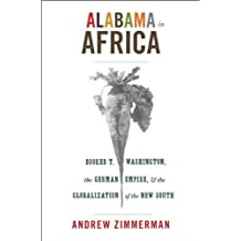 Alabama in Africa: Booker T. Washington, the German Empire, and the Globalization of the New South (America in the World)