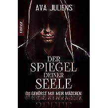 Der Spiegel deiner Seele: Du gehörst mir mein Mädchen (German Edition)